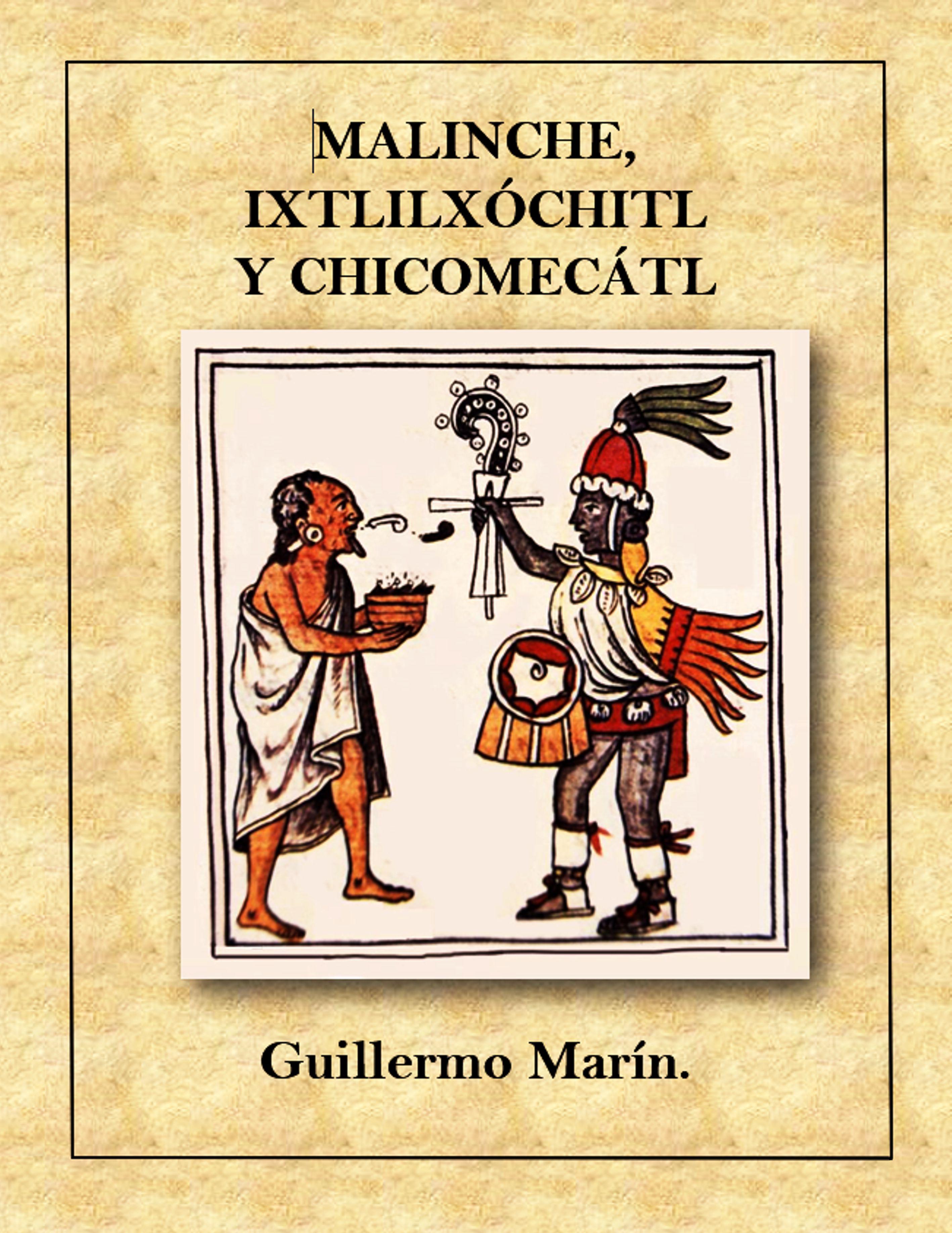 MALINCHE, IXTLILXÓCHITL Y CHICOMECÓTL