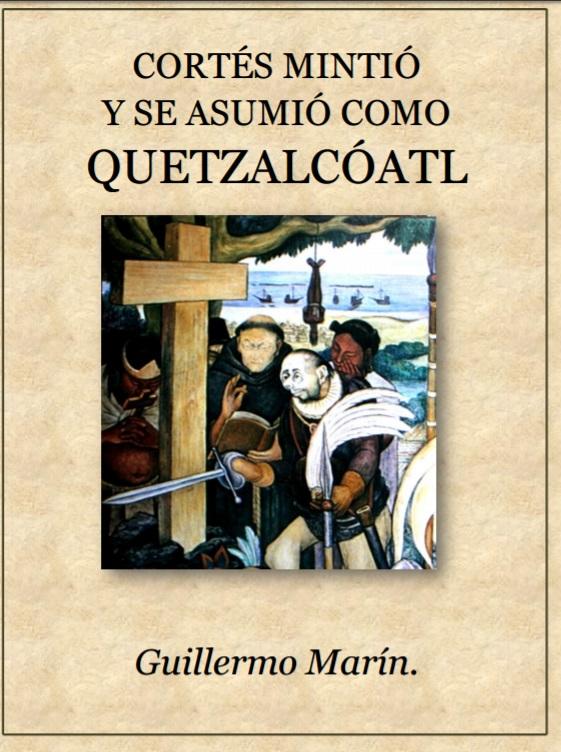 Cortés mintió y se asumió como Quetzalcóatl. Ensayo.