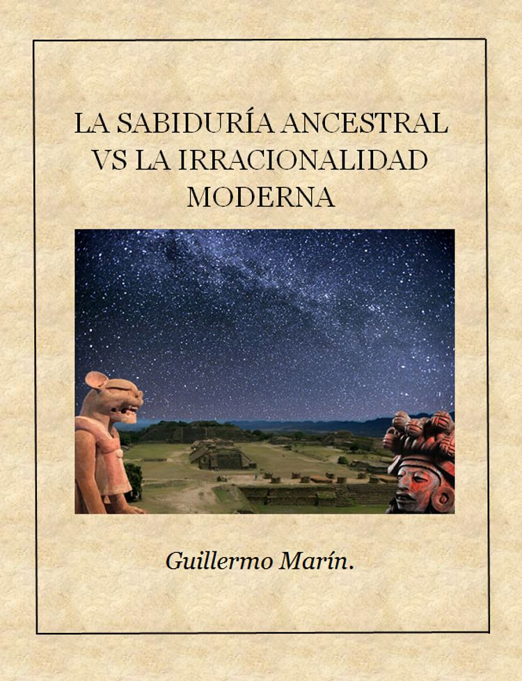 LA SABIDURÍA ANCESTRAL VS. LA IRRACIONALIDAD MODERNA. Ensayo