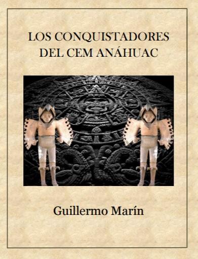 Los conquistadores del Cem Anáhuac. Ensayo.